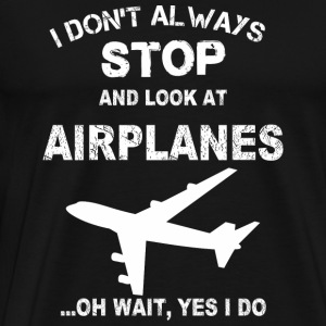 Airplane - I don't always stop and look at them - Men's Premium T-Shirt