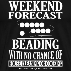 Beading - No chance of house cleaning or cooking - Men's Premium T-Shirt