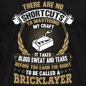 Bricklayer - There are no shortcuts to mastering - Men's Premium T-Shirt
