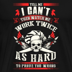 Pirate - Watch me work As hard to prove you wron - Men's Premium T-Shirt
