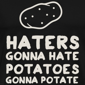 Potato - Haters gonna Hate. Potatoes gonna potat - Men's Premium T-Shirt