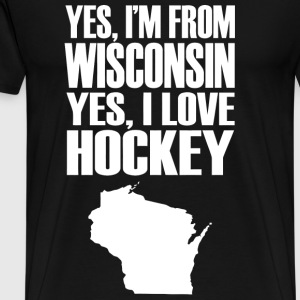 Wisconsin - Yes I'm From Wisconsin Yes I Love Ho - Men's Premium T-Shirt