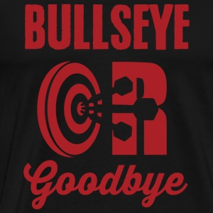 Dart - Bullseye or Goodbye - Men's Premium T-Shirt