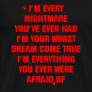 It series - I'm every nightmare you've ever had - Men's Premium T-Shirt