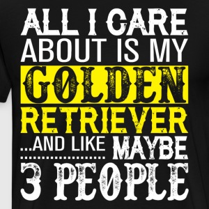 I Care About Is My Golden Retriever T Shirt - Men's Premium T-Shirt