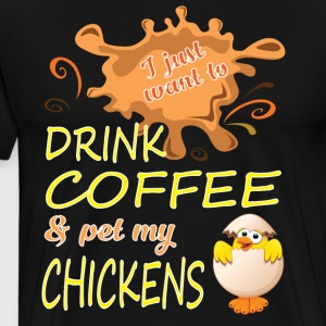Drink Coffee And Pet My Chickens T Shirt - Men's Premium T-Shirt