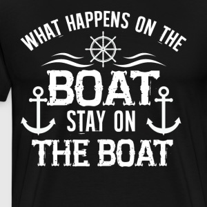 What Happens On The Boat Stay On The Boat T Shirt - Men's Premium T-Shirt