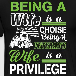 Being A Veteran's Wife Is A Privilege T Shirt - Men's Premium T-Shirt