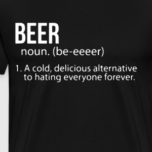 beer noun a cold delicious alternative to hating e - Men's Premium T-Shirt