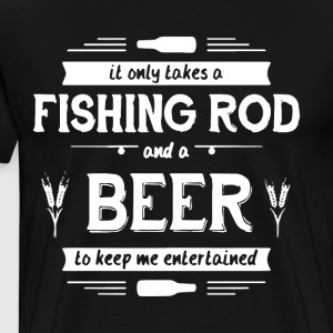 it only take a fishing rod and a beer to keep me e - Men's Premium T-Shirt