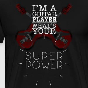Guitaris Gift Im A Guitar Player Whats Your Superpower - Men's Premium T-Shirt
