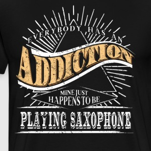 Addiction Is Saxophone Shirt Gift Playing Saxophone - Men's Premium T-Shirt