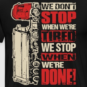 We don t stop when we re tired we stop when we re - Men's Premium T-Shirt