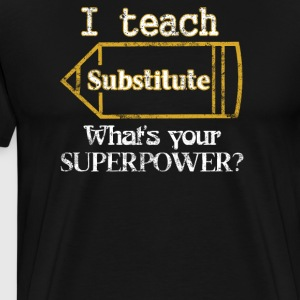 I Teach Substitute Teacher Appreciation - Men's Premium T-Shirt