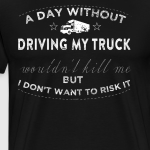 A Day Without Driving My Truck T Shirt Long Haul Trucker - Men's Premium T-Shirt