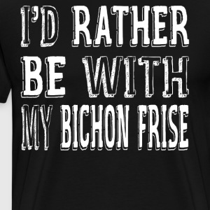 I'D Rather Be With My Bichon Frise - Men's Premium T-Shirt