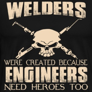 WELDERS WERE CREATED BECAUSE ENGINEERS NEED HEROES - Men's Premium T-Shirt