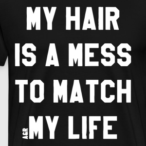 my hair is a mess to match my life t-shirts - Men's Premium T-Shirt