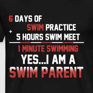 6 days swim practice 5 hours swim meet 1 minutes s - Men's Premium T-Shirt
