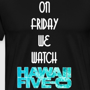 on friday we watch hawaii five-o - Men's Premium T-Shirt