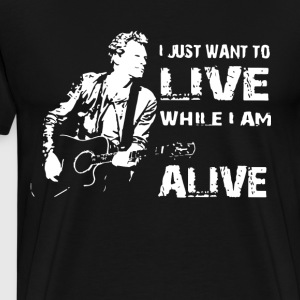 i just want to live while i am alive t-shirts - Men's Premium T-Shirt