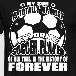 My Son Is My Most Favorite Soccer Player T Shirt - Men's Premium T-Shirt
