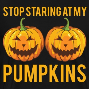 Stop Staring At My Pumpkins - Men's Premium T-Shirt