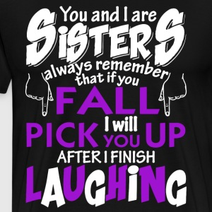 You and i are sisters always remember that if you - Men's Premium T-Shirt