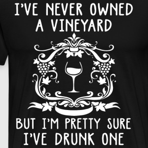 I've never owned a vineyard but i m pretty sure i - Men's Premium T-Shirt