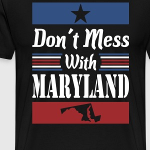 Dont Mess With Maryland - Men's Premium T-Shirt
