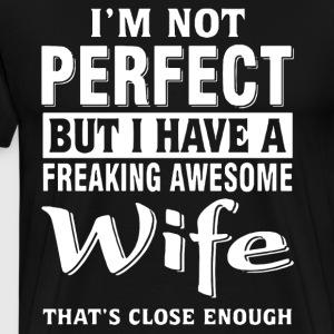 I m not perfect but i have a freaking awesome wife - Men's Premium T-Shirt