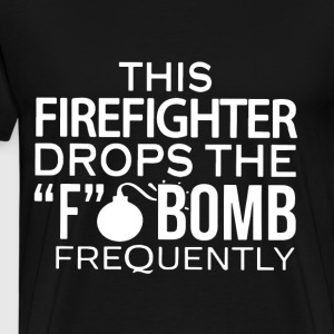 This firefighter drops the f bomb frequently t-shi - Men's Premium T-Shirt
