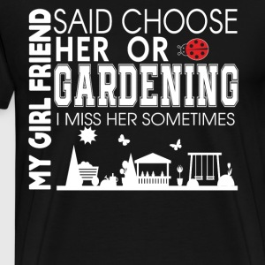 My Girlfriend Said Choose Her Or Gardening T Shirt - Men's Premium T-Shirt