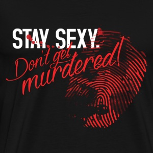 Stay Sexy Don't Get Murdered - Men's Premium T-Shirt