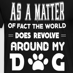 The World Does Revolve Around My Dog T Shirt - Men's Premium T-Shirt