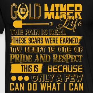 The Gold Miner's Life T Shirt - Men's Premium T-Shirt