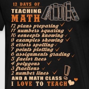 12 Days Of Teaching Math T Shirt - Men's Premium T-Shirt
