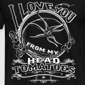 I Love You From My Head Tomatoes T Shirt - Men's Premium T-Shirt