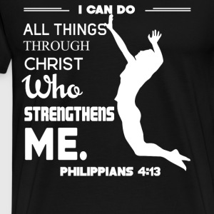 I Can Do All Things Through Christ T Shirt - Men's Premium T-Shirt