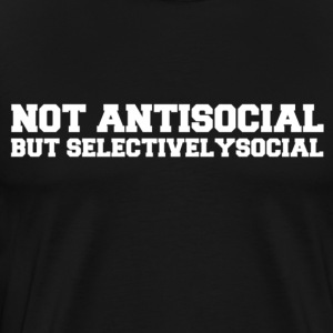 Not Antisocial But Selectivelysocial. - Men's Premium T-Shirt