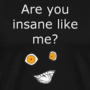 Insane Like Me - Men's Premium T-Shirt