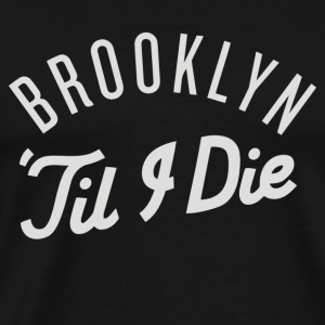 Brooklyn Till I Die - Men's Premium T-Shirt