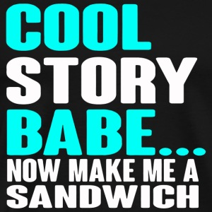 Sandwich - Cool Story Baby Now Make Me A Sandwic - Men's Premium T-Shirt