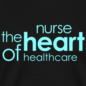 NURSE - NURSE The Heart Of Healthcare - Men's Premium T-Shirt