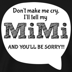 MiMi - DON'T MAKE ME CRY I'LL TELL MY MiMi AND Y - Men's Premium T-Shirt