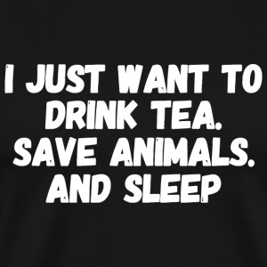 Animal - I Just Want To Drink Tea, Save Animals, - Men's Premium T-Shirt