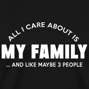 Family - all i care about is my family and like - Men's Premium T-Shirt
