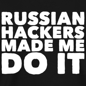 Russian Hacker - Russian Hackers Made Me Do It - Men's Premium T-Shirt