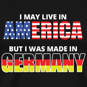 GERMANY - i may live in AMERICA but i was made i - Men's Premium T-Shirt