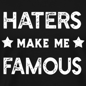 Hater - Haters Make Me Famous - Men's Premium T-Shirt